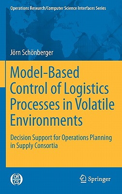 Model-Based Control of Logistics Processes in Volatile Environments By Schonberger, Jorn